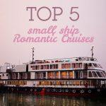 Top 5 Small Ship Romantic Cruises